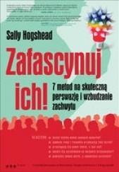 Okładka książki Zafascynuj ich! 7 metod na skuteczną perswazję i wzbudzanie zachwytu Sally Hogshead