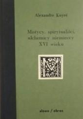 Okładka książki Mistycy, spirytualiści, alchemicy niemieccy XVI wieku