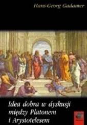 Okładka książki Idea dobra w dyskusji między Platonem a Arystotelesem Hans-Georg Gadamer