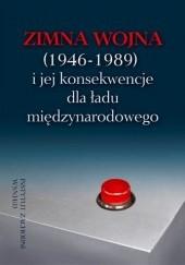 Okładka książki Zimna wojna (1946-1989) i jej konsekwencje dla ładu międzynarodowego Bogdan Koszel,Sebastian Wojciechowski