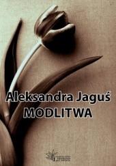 Okładka książki Modlitwa Aleksandra Jaguś