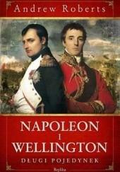 Okładka książki Napoleon i Wellington. Długi pojedynek Andrew Roberts