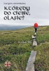 Okładka książki Którędy do Ciebie, Olafie? Lucyna Szomburg