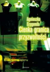 Okładka książki Cienka granica przyzwoitości Agnieszka Szygenda