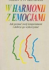 Okładka książki W harmonii z emocjami. Jak poznać swój temperament i dobrze go wykorzystać. Melvyn Kinder