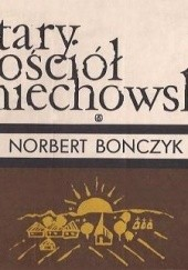 Okładka książki Stary kościół miechowski Norbert Bonczyk