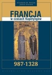 Okładka książki Francja w czasach Kapetyngów 987-1328 Elizabeth M. Hallam,Judith Everard
