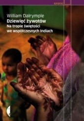 Okładka książki Dziewięć żywotów. Na tropie świętości we współczesnych Indiach William Dalrymple