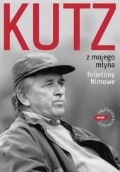 Okładka książki Z mojego młyna. Felietony filmowe Kazimierz Kutz