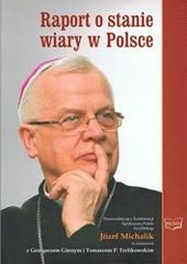 Okładka książki Raport o stanie wiary w Polsce Grzegorz Górny,Józef Michalik,Tomasz P. Terlikowski