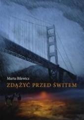 Okładka książki Zdążyć przed świtem Marta Bilewicz