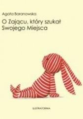 Okładka książki O Zającu, który szukał Swojego Miejsca Agata Baranowska