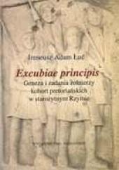 Okładka książki Excubiae principis. Geneza i zadania żołnierzy kohort pretoriańskich w starożytnym Rzymie Ireneusz Adam Łuć