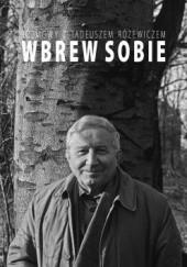 Okładka książki Wbrew sobie. Rozmowy z Tadeuszem Różewiczem Tadeusz Różewicz
