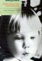 Okładka książki Oblężenie. Rodzinna wyprawa w świat dziecka autystycznego Clara Claiborne Park