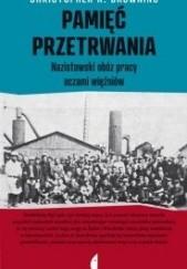 Okładka książki Pamięć przetrwania. Nazistowski obóz pracy oczami więźniów