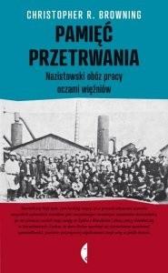 Okładka książki Pamięć przetrwania. Nazistowski obóz pracy oczami więźniów Christopher R. Browning