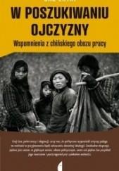 Okładka książki W poszukiwaniu ojczyzny. Wspomnienia z chińskiego obozu pracy