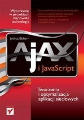 Okładka książki AJAX i JavaScript. Tworzenie i optymalizacja aplikacji sieciowych Joshua Eichorn