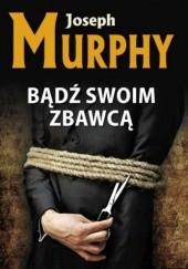 Okładka książki Bądź swoim zbawcą Joseph Murphy