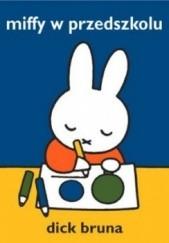 Okładka książki Miffy w przedszkolu Dick Bruna
