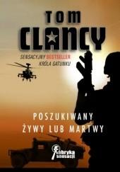 Okładka książki Poszukiwany żywy lub martwy Tom Clancy,Grant Blackwood