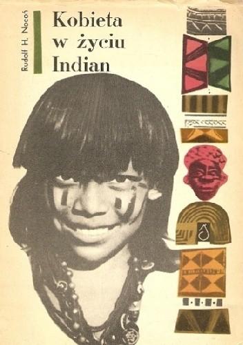 Kobieta w życiu Indian - Rudolf H. Nocoń (122633) - Lubimyczytać.pl