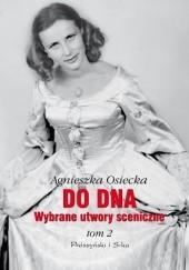 Okładka książki Do dna. Wybrane utwory sceniczne. Tom 2 Agnieszka Osiecka