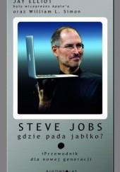 Okładka książki Steve Jobs. Gdzie pada jabłko? iPrzewodnik dla nowej generacji. William L. Simon,Jay Elliot