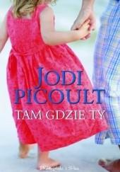 Okładka książki Tam gdzie ty Jodi Picoult