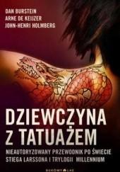 Okładka książki Dziewczyna z tatuażem. Nieautoryzowany przewodnik po świecie Stiega Larssona i trylogii Millennium Dan Burstein,Arne de Keijzer,John-Henri Holmberg