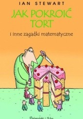Okładka książki Jak pokroić tort i inne zagadki matematyczne Ian Stewart