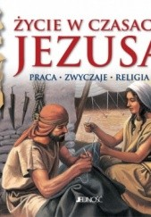 Okładka książki Życie w czasach Jezusa. Praca-zwyczaje-religia praca zbiorowa