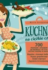 Okładka książki Kuchnia na ciężkie czasy Marcin Szczygielski