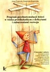 Okładka książki Program psychostymulacji dzieci w wieku przedszkolnym z deficytami i zaburzeniami rozwoju Katarzyna Krajewska,Anna Franczyk