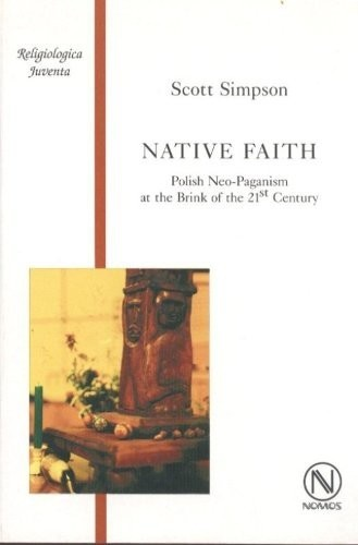 Okładka książki Native Faith. Polish Neo-Paganism at the Brink of the 21st Century Scott Simpson