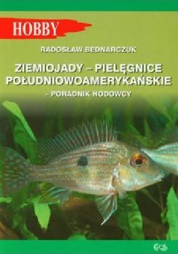 Okładka książki Ziemiojady - Pielęgnice Południowoamerykańskie Radosław Bednarczuk