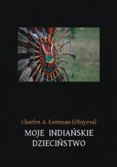 Okładka książki Moje indiańskie dzieciństwo Charles Eastman