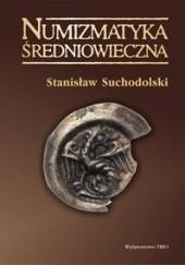 Okładka książki Numizmatyka średniowieczna. Moneta źródłem archeologicznym, historycznym i ikonograficznym Stanisław Suchodolski
