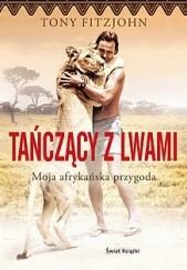 Okładka książki Tańczący z lwami. Moja afrykańska przygoda Tony Fitzjohn