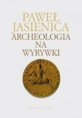 Okładka książki Archeologia na wyrywki Paweł Jasienica