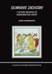 Okładka książki Słowianie Zachodni. Z dziejów tworzenia się średniowiecznej Europy Lech Leciejewicz