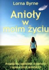 Okładka książki Anioły w moim życiu. Prawdziwa opowieść o pomocy i opiece istot anielskich Lorna Byrne