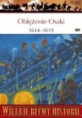 Okładka książki Oblężenie Osaki 1614-1615. Ostatnia bitwa samurajów Stephen Turnbull