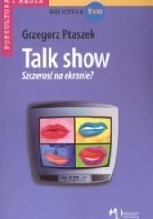 Okładka książki Talk show. Szczerość na ekranie? Grzegorz Ptaszek