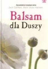 Okładka książki Balsam dla Duszy, czyli Opowieści otwierające serca i rozgrzewające ducha Jack Canfield,Mark Victor Hansen