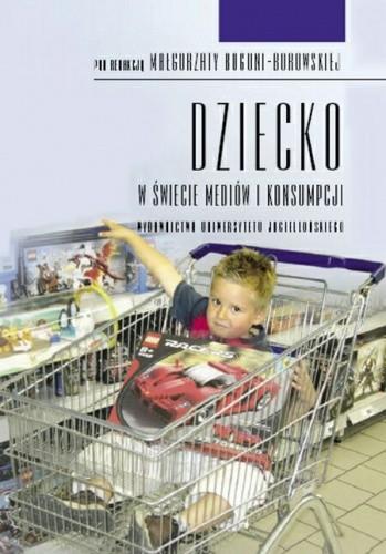 Okładka książki Dziecko w świecie mediów i konsumpcji Małgorzata Bogunia-Borowska