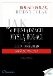 Okładka książki Jak o pieniądzach myślą bogaci i dlaczego biedni robią błąd, myśląc inaczej Andrzej Mańka