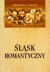 Okładka książki Śląsk romantyczny Aleksandra J. Ostroch