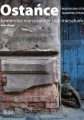 Okładka książki Ostańce. Kamienice warszawskie i ich mieszkańcy. Tom drugi Magdalena Stopa,Jan Brykczyński